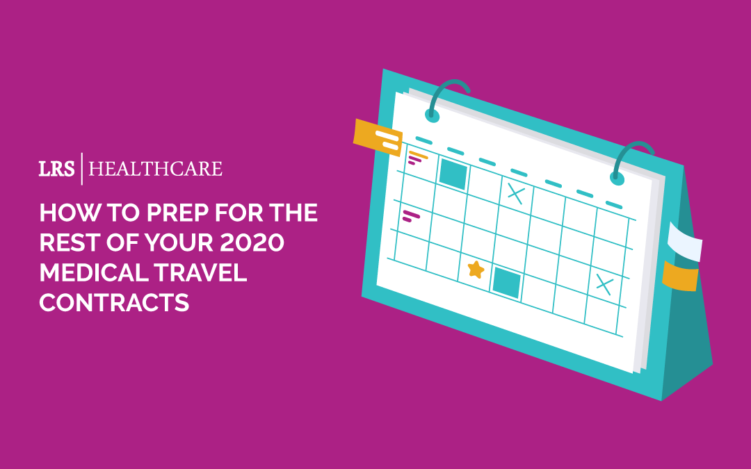 How to Prep for the Rest of your 2020 Medical Travel Contracts